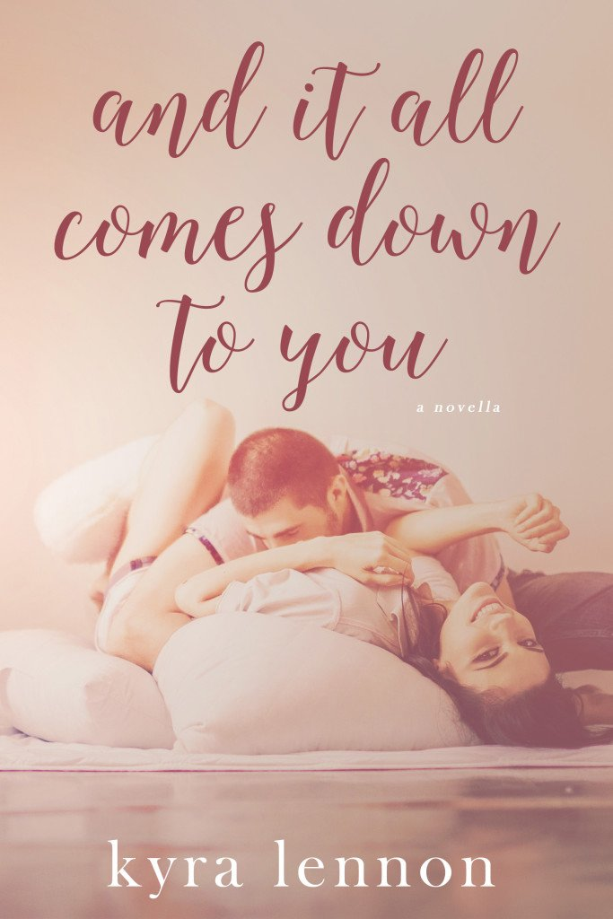 Cover Photo, And It All Comes Down To You, a new adult novella by Kyra Lennon