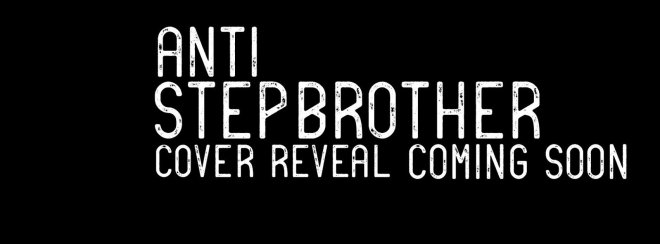 Cover Reveal Coming Soon Anti Stepbrother, by Tijan