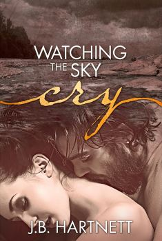 Book Cover, Watching the Sky Cry, by J. B. Hartnett