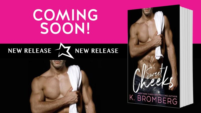 Coming Soon Banner for Sweet Cheeks, by K. Bromberg