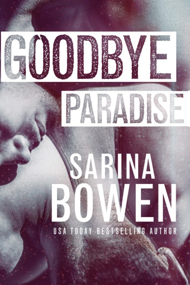 Front cover of Goodbye Paradise by Sarina Bowen