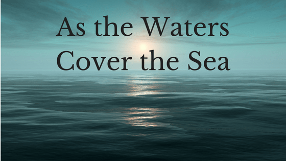 As the Waters Cover the Sea