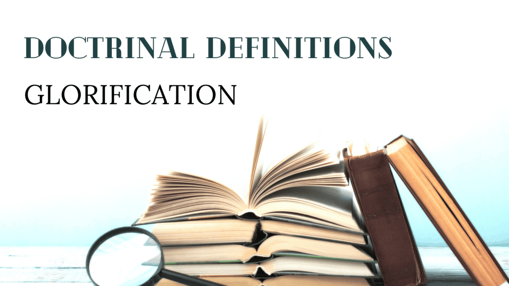 doctrinal definitions glorification title graphic