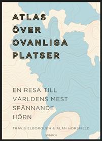 Atlas över ovanliga platser - en resa till världens mest spännande hörn Bokomslag