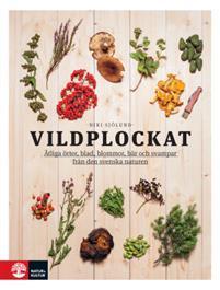Vildplockat Ätliga örter, blad, blommor, bär och svampar från den svenska naturen Bokomslag