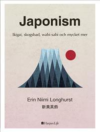 Japonism - Ikigai, skogsbad, wabi-sabi och mycket mer Bokomslag