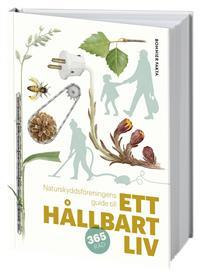 Ett hållbart liv - naturskyddsföreningens guide Bokomslag