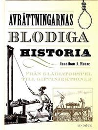 Avrättningarnas blodiga historia - från gladiatorspel till giftinjektioner Bokomslag
