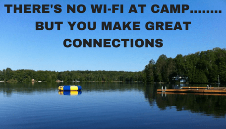NO WI-FI AT CAMP........BUT YOU MAKE GREAT CONNECTIONS