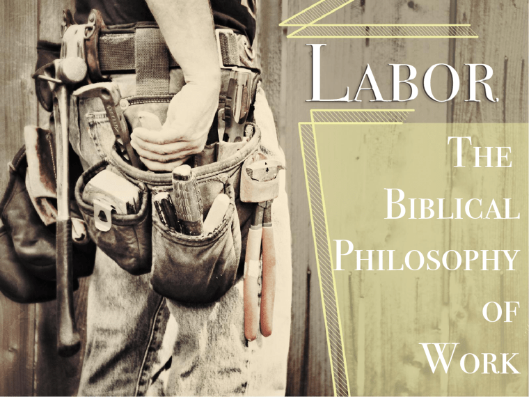 Labor - A Biblical Philosophy of Work