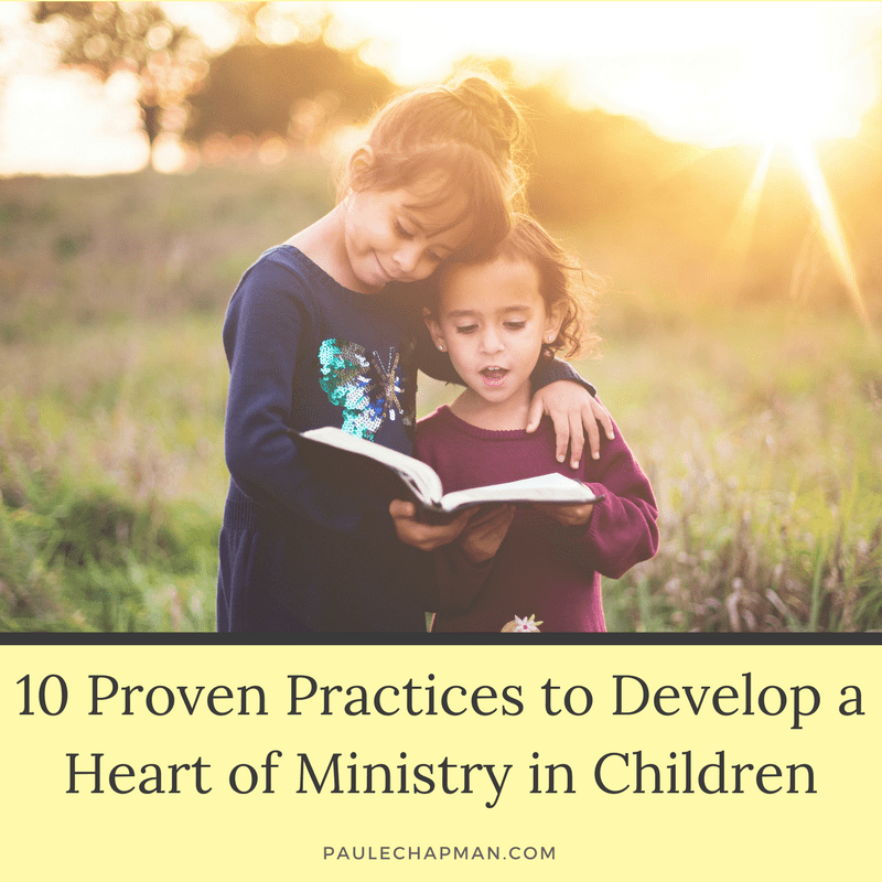 10 Proven Practices to Develop a Heart of Ministry in Children