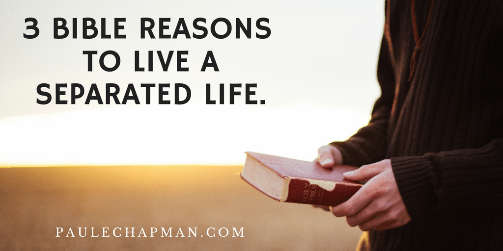 3 Bible Reasons to Live a Separated Life