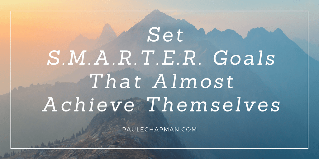Set S.M.A.R.T.E.R. Goals That Almost Achieve Themselves