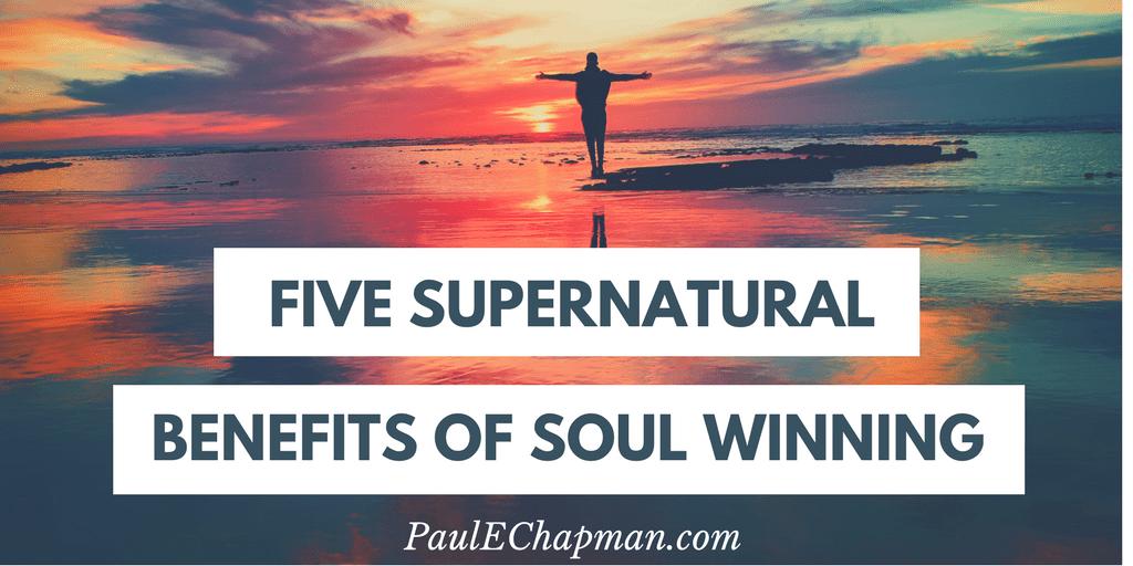 Five Supernatural Benefits of Soul Winning