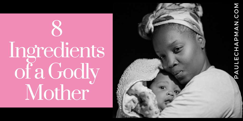 8 Ingredients of a Godly Mother