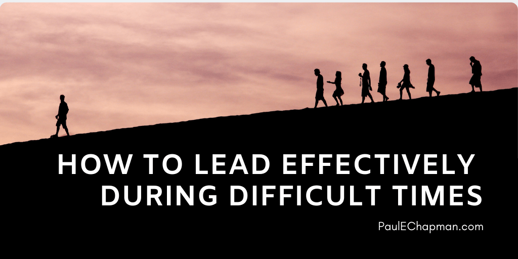 How to Lead Effectively During Difficult Times