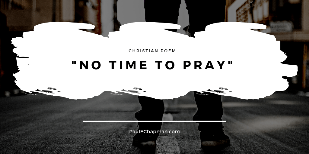 No Time To Pray? Poem