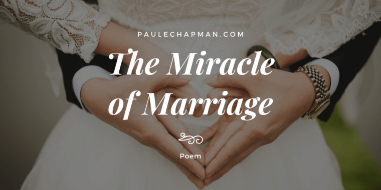 The Miracle of Marriage wedding poem