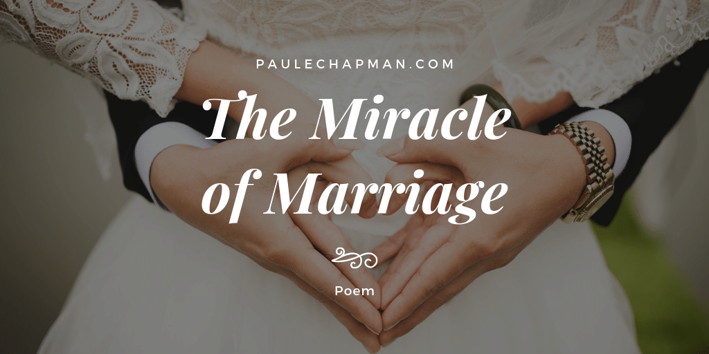 The Miracle of Marriage – Poem