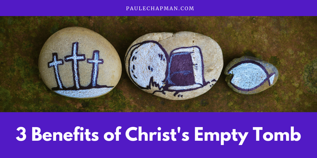 3 Benefits of Christ's Empty Tomb