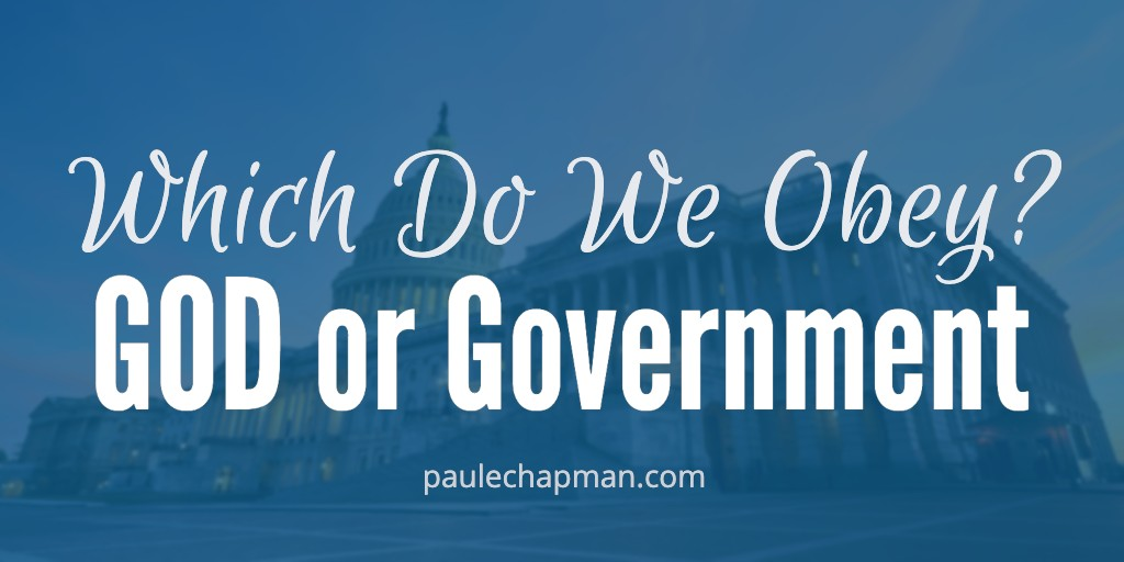 GOD or Government:  Which Do We Obey?