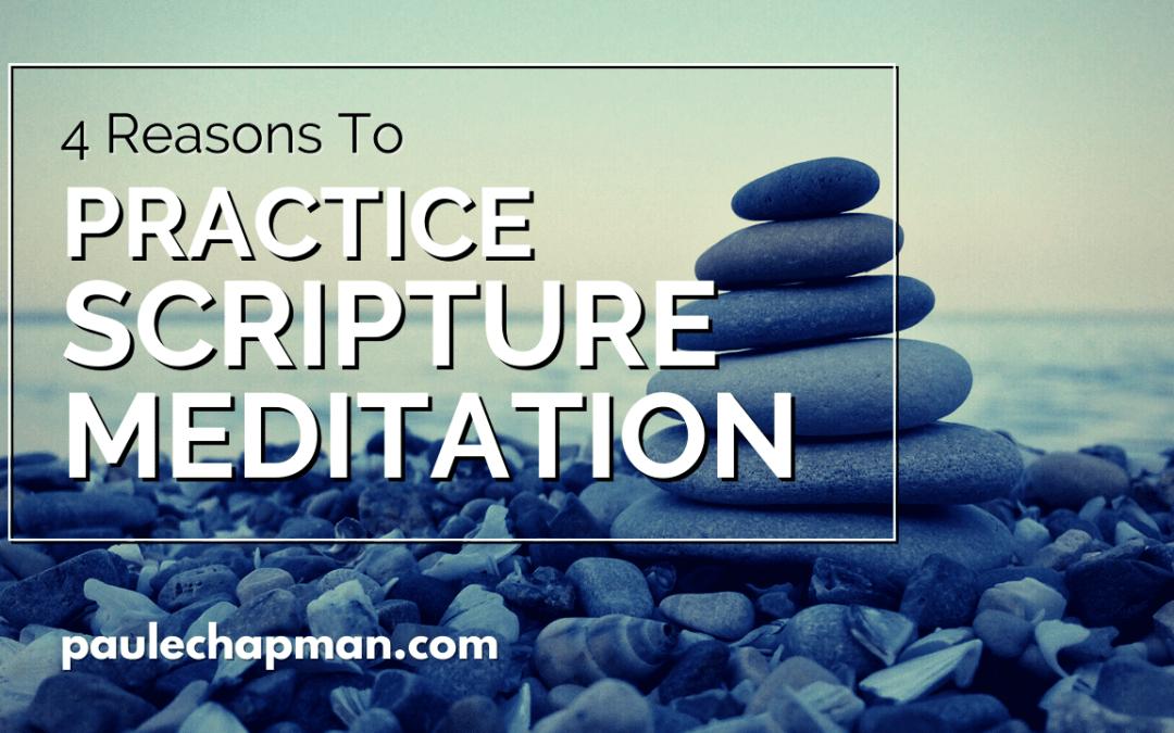 4 Reasons To Practice Scripture Meditation