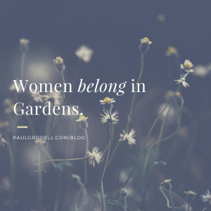 Women belong in Gardens