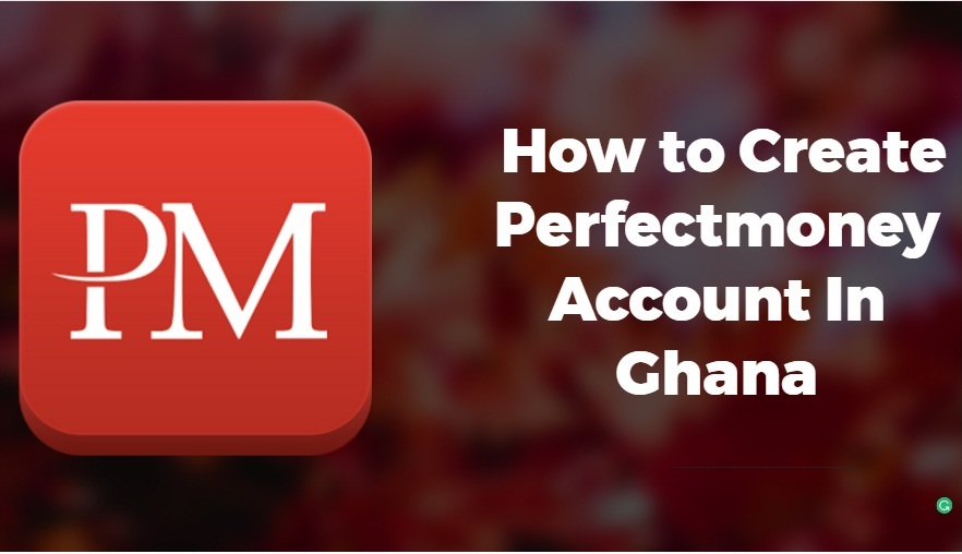 How to create perfectmoney account in Ghana