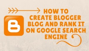how to create blogger blog and rank it on google search engine
