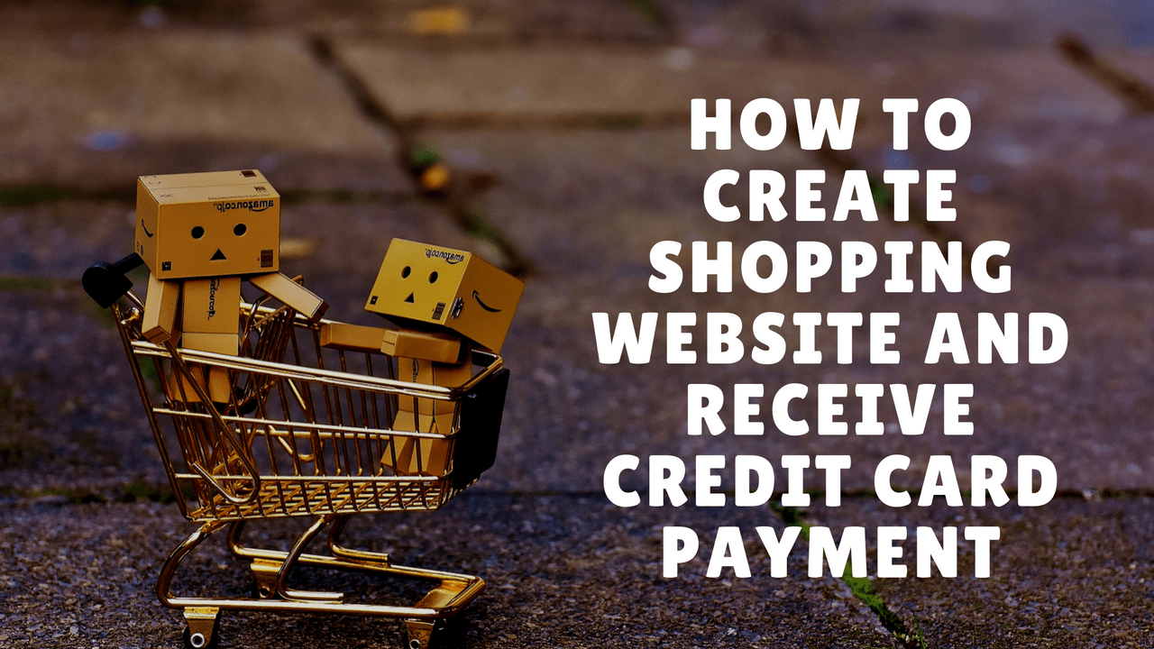 Learn How To Create Online Shopping Website And Receive Credit Cards And  Paypal Payments From Any
