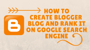 how to create blogger blog and rank it it on search enine