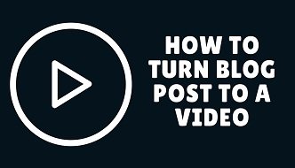 how to turn blog post to a video
