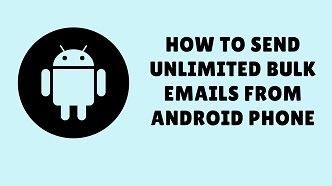 how to send unlimited bulk emails from android phone