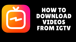 how to download videos from igtv