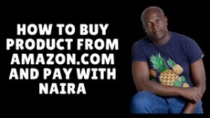 how to buy product from amazon.com and pay with Naira