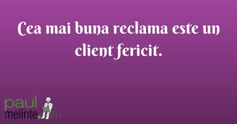 Cea mai buna reclama este un client fericit.