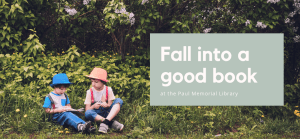 Fall into a good book at the Paul Memorial Library
