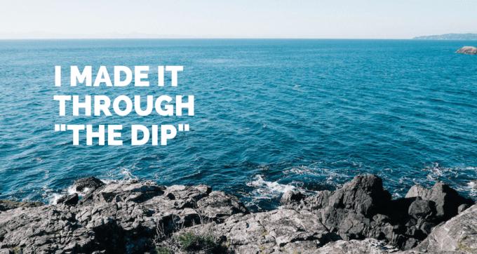 i made it through the dip