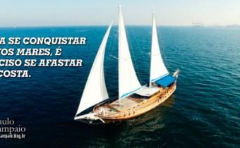 Para se conquistar novos mares é preciso se afastar da costa.