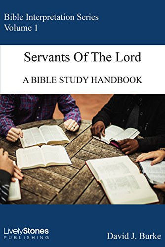 Servants of the Lord: A Bible Study Handbook, David J. Burke