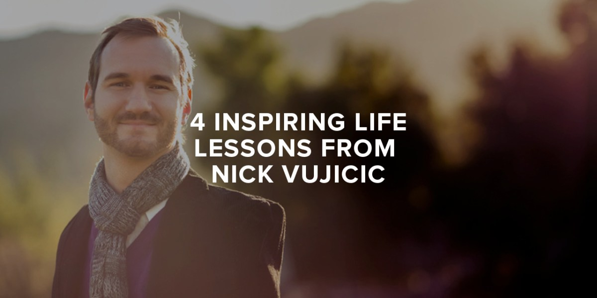 4 inspiring life lessons from nick vujicic