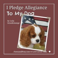 I Pledge Allegiance To My Dog [A Call To Unity]