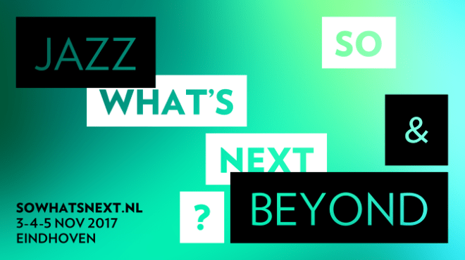 Картинки по запросу So What's Next? jazz and beyond festival that took place in Eindhoven, Netherlands