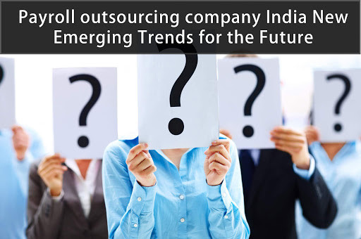 Read more about the article Payroll outsourcing company India New Emerging Trends for the Future