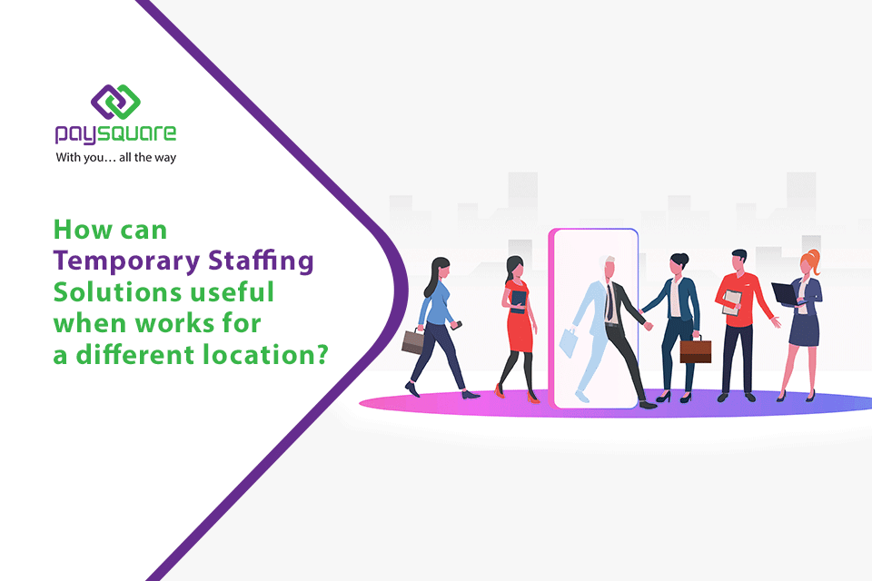 Read more about the article How Temporary Staffing Solutions Useful When Works For A Different Location