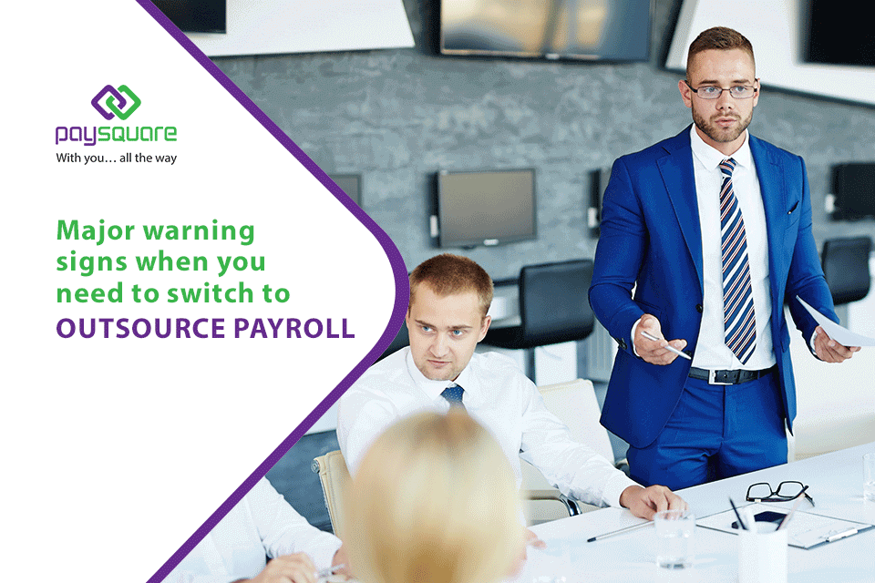 Major warning signs when you need to switch to outsource payroll