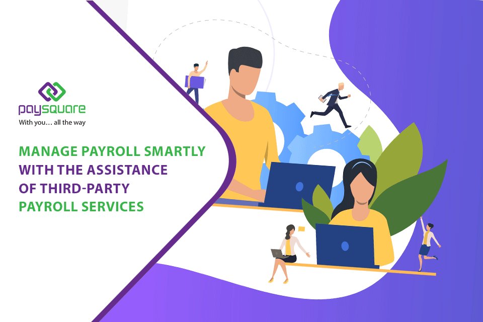Read more about the article Manage Payroll Smartly with the Assistance of Third-party Payroll Services