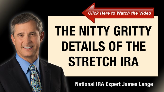 The Nitty Gritty Details of the Stretch IRA James Lange