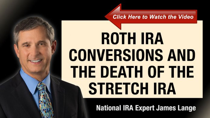 Roth IRA Conversions and the Death of the Stretch IRA James Lange