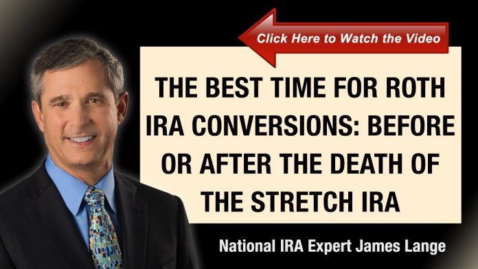 The Best Time for Roth IRA conversions: Before or After the Death of the Stretch IRA?